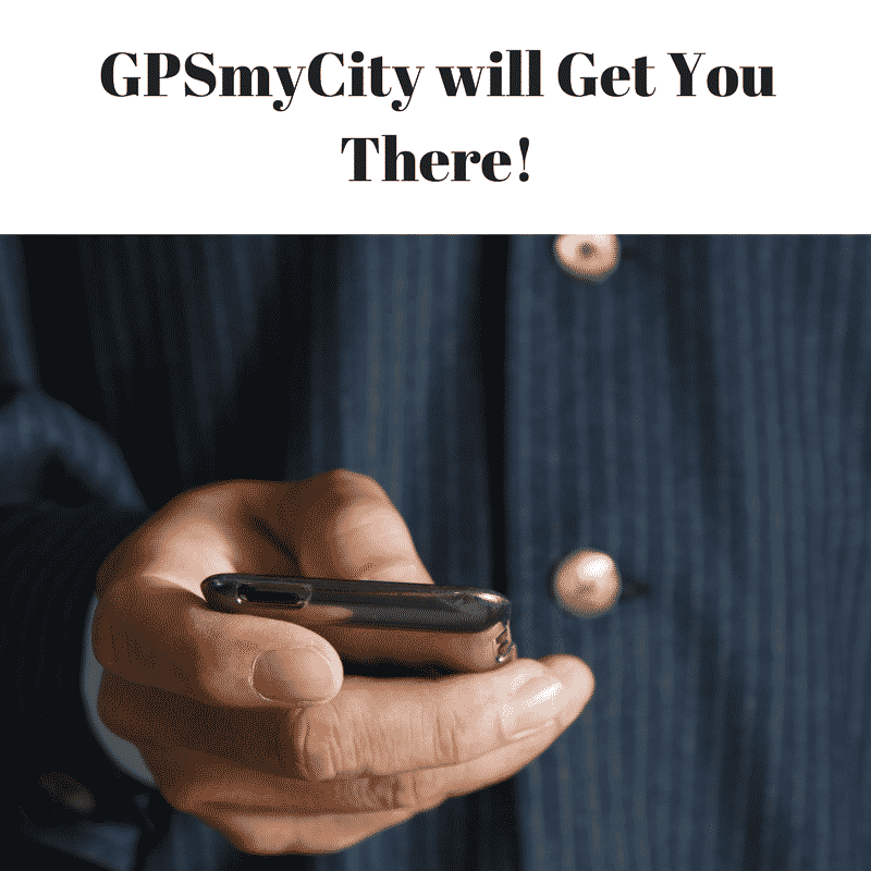 GPSmyCity will Get You There!