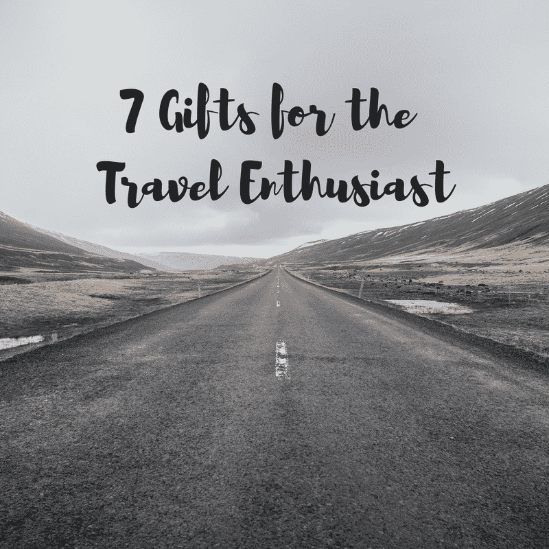 7 gifts for the Travel Enthusiast